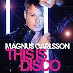 Magnus Carlsson This Is Disco