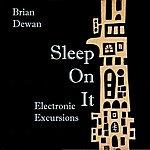 Brian Dewan Sleep On It - Electronic Excursions