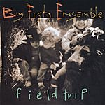 Big Fish Ensemble Field Trip