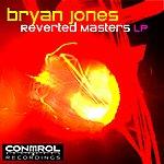 Bryan Jones Reverted Masters Vol 1