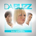 Da Buzz Baby Listen To Me