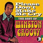 Winston Groovy Please Don't Make Me Cry: The Best Of