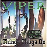 Viper Things Thugs Do (2-Hand Hanger Dunks Only Mix)