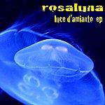 Rosaluna Luce D'amianto - Ep