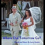 Larry Kessler Where Did Tomorrow Go (Aka Liza's Song) - Single