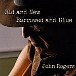 John Rogers Old And New, Borrowed And Blue