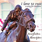 Templeton Thompson I Love To Run (A Song For Barbaro) - Single