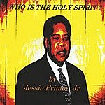 Jessie Primer Jr Who Is The Holy Spirit ?