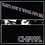 Cheryl That's How It Works For Me