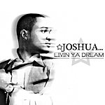 Joshua Livin Ya Dream (Single)