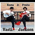 Vasti Jackson Roots And Fruits (Single)