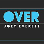 Joey Everett Over (Single)