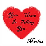 Marluc Your Heart Is Telling You (Single)