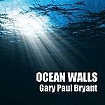 Gary Paul Bryant Ocean Walls (Single)