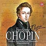 Frédéric Chopin Frederic Chopin - Etüden, Nocturnes, Mazurken Und Minutenwalzer