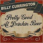 Billy Currington Pretty Good At Drinkin' Beer (Single)