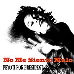 Peyoti For President No Me Siento Malo (2-Track Single)
