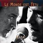 Saga Le Monde Est Tetu
