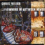 Chris Miller Somewhere In Between Never Again