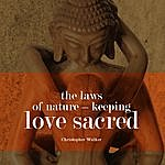 Chris Walker Sacred Love - The Five Most Important Keys To Keeping Your Relationships Great