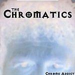 The Chromatics Chrome Addict