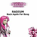 Radium Back Again For Bang