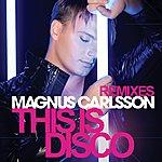 Magnus Carlsson This Is Disco - Remixes