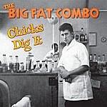 Big Fat Combo Chicks Dig It