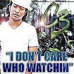 C-3 I Don't Care Who Watchin (Single)