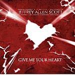 Jeffrey Allen Scott Give Me Your Heart