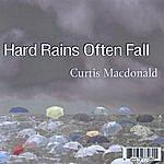 Curtis MacDonald Hard Rains Often Fall