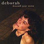 Deborah Beneath Your Moon