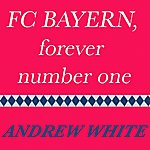 Andrew White Fc Bayern, Forever Number One