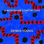 Dennis Young In Between The Comfort Zone