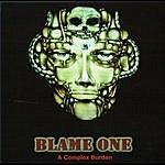 Blame One A Complex Burden (Digital Release)