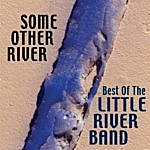 Little River Band Some Other River: Best Of The Little River Band