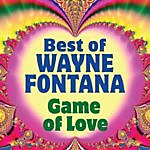 Wayne Fontana Game Of Love: Best Of Wayne Fontana