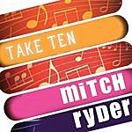 Mitch Ryder Mitch Ryder: Take Ten