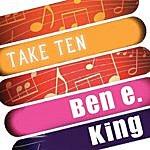 Ben E. King Ben E. King: Take Ten