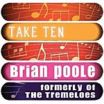 Brian Poole Brian Poole - Formerly Of The Tremeloes: Take Ten