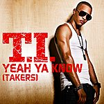 T.I. Yeah Ya Know (Takers) (Edited) (Single)