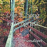 Friendben Life And Song In Progress - Single
