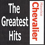 Maurice Chevalier Maurice Chevalier - The Greatest Hits