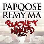 Papoose Bucket Naked Remix (Feat. Remy Ma)