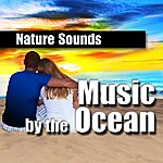 Nature Sounds Music By The Ocean (Music And Nature Sound)