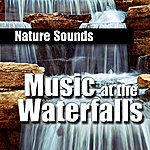 Nature Sounds Music At The Waterfalls (Music And Nature Sound)