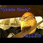 Kelly B Ghetto Booty - Single