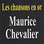 Maurice Chevalier Les Chansons En Or - Maurice Chevalier