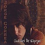 Jorge Correa Ciudades De Espejos