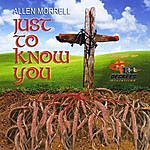 Allen Morrell Just To Know You: Songs Of 180 Degrees Ministries